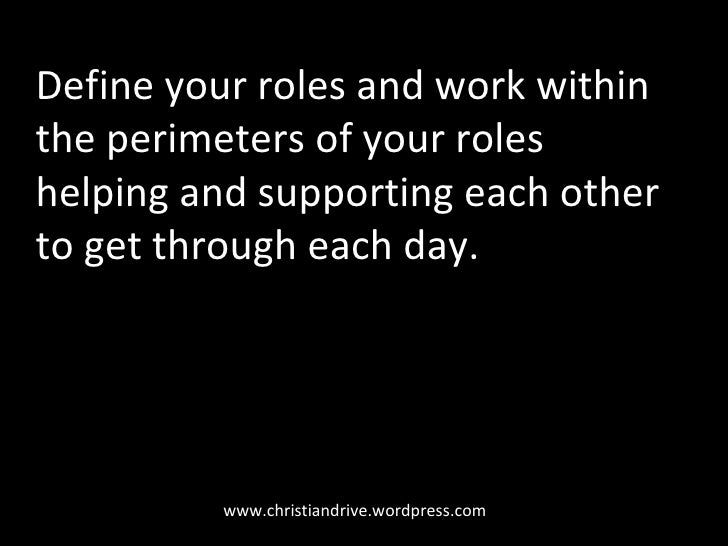 www.christiandrive.wordpress.com Define your roles and work within the perimeters of your roles helping and supporting eac...