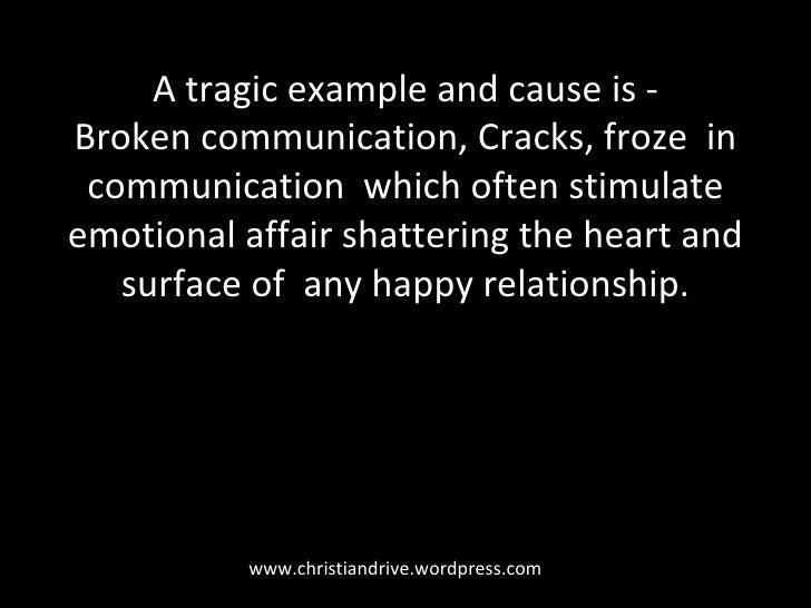 www.christiandrive.wordpress.com A tragic example and cause is - Broken communication, Cracks, froze  in communication  wh...