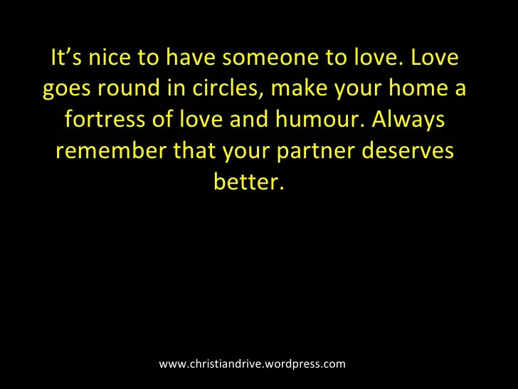 www.christiandrive.wordpress.com It's nice to have someone to love. Love goes round in circles, make your home a fortress ...