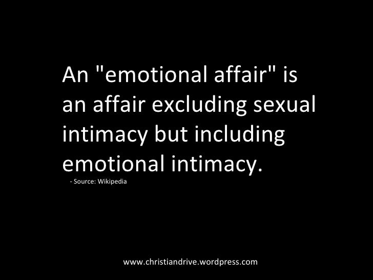 """www.christiandrive.wordpress.com An """"emotional affair"""" is an affair excluding sexual intimacy but including emot..."""