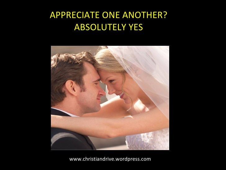 www.christiandrive.wordpress.com APPRECIATE ONE ANOTHER? ABSOLUTELY YES