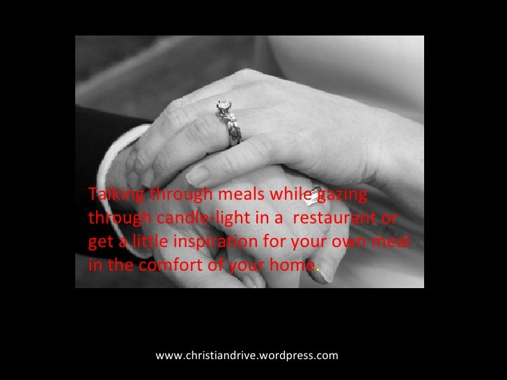 www.christiandrive.wordpress.com Talking through meals while gazing through candle-light in a  restaurant or get a little ...