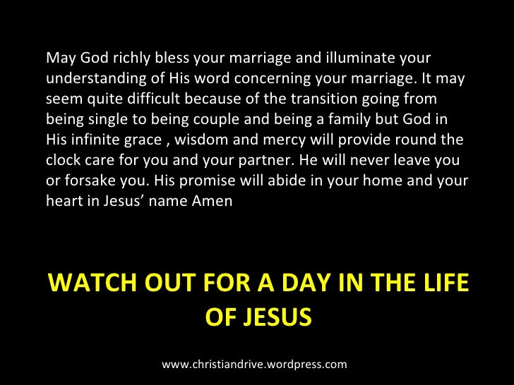 WATCH OUT FOR A DAY IN THE LIFE OF JESUS <ul><li>May God richly bless your marriage and illuminate your understanding of H...