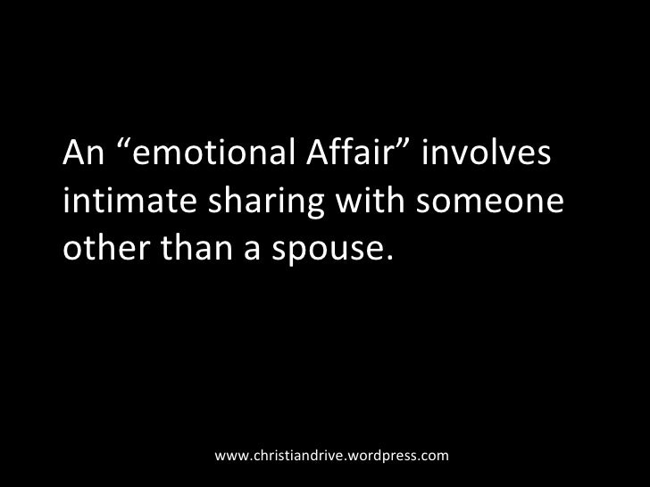"""www.christiandrive.wordpress.com An """"emotional Affair"""" involves intimate sharing with someone other than a spouse."""