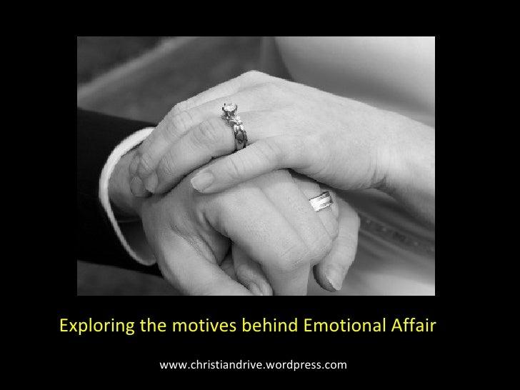 www.christiandrive.wordpress.com Exploring the motives behind Emotional Affair