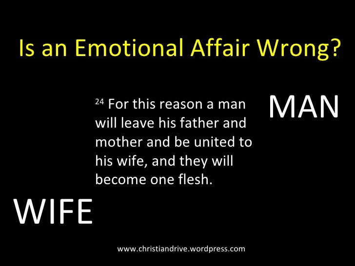 www.christiandrive.wordpress.com Is an Emotional Affair Wrong? 24  For this reason a man will leave his father and mother ...