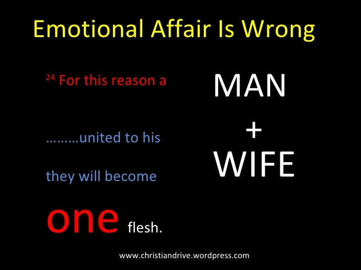 www.christiandrive.wordpress.com Emotional Affair Is Wrong 24  For this reason a ……… united to his they will become  one  ...