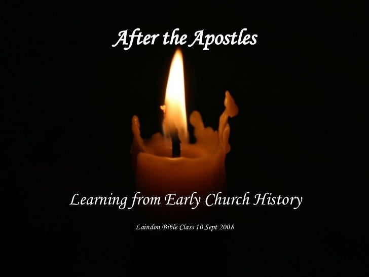 After the Apostles Learning from Early Church History Laindon Bible Class 10 Sept 2008
