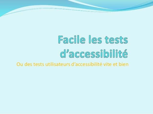 Ou des tests utilisateurs d'accessibilité vite et bien