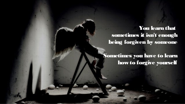 You learn that it doesn't matter in how many pieces yourheart has been broken The world doesn't stop foryou to fix it
