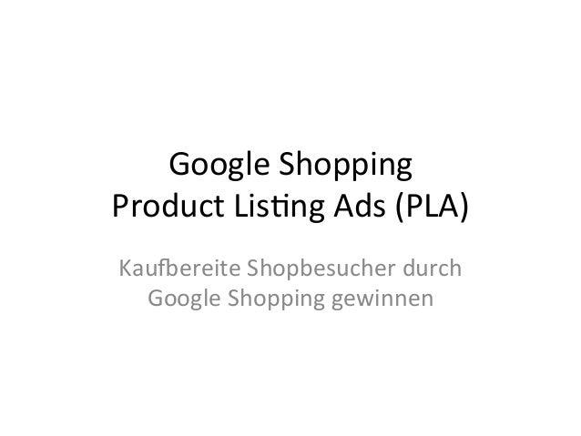 Google  Shopping  Product  Lis4ng  Ads  (PLA)  Kau:ereite  Shopbesucher  durch  Google  Shopping  gewinnen