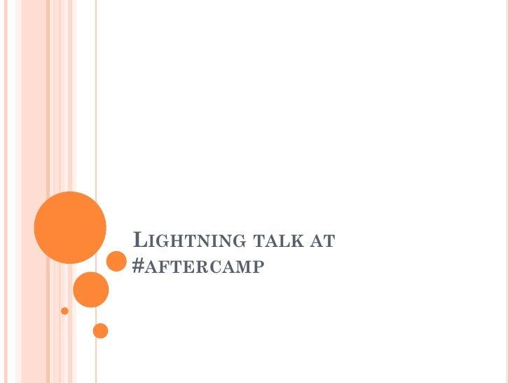 LIGHTNING TALK AT#AFTERCAMP