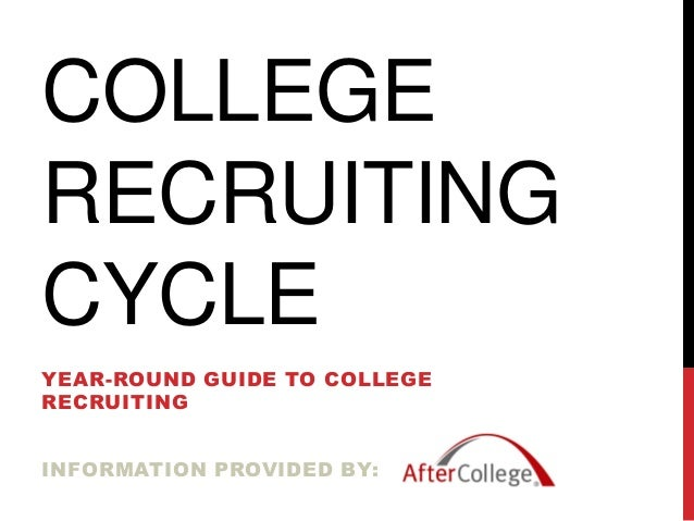 COLLEGE RECRUITING CYCLE YEAR-ROUND GUIDE TO COLLEGE RECRUITING INFORMATION PROVIDED BY: