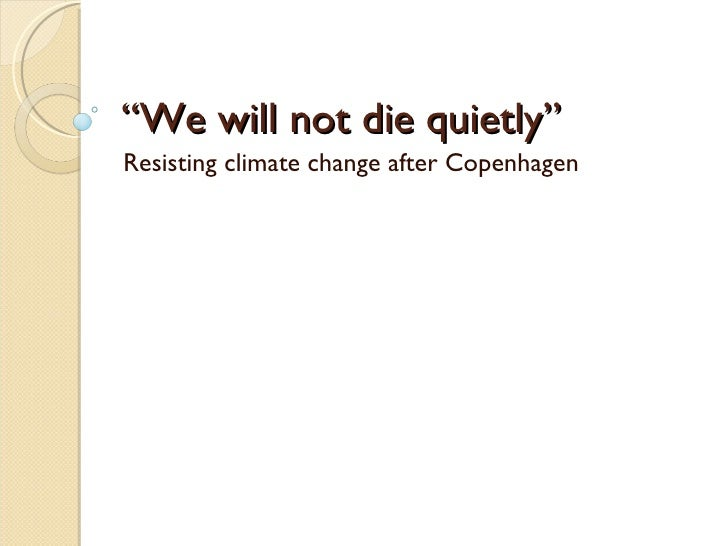 """"""" We will not die quietly""""  Resisting climate change after Copenhagen"""