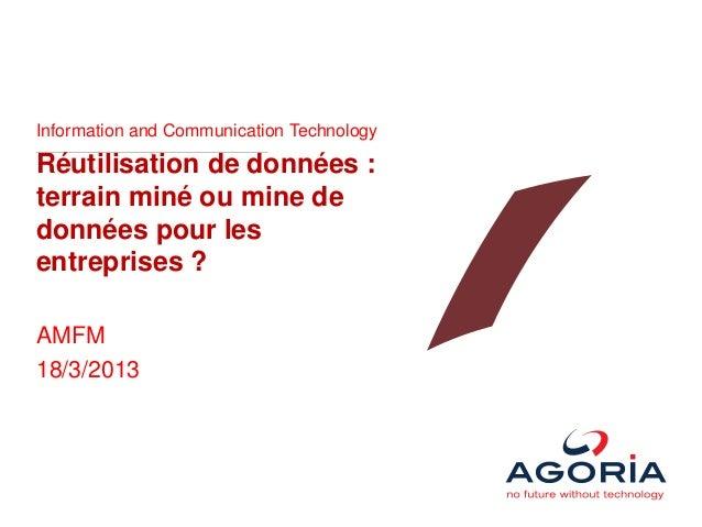 Information and Communication TechnologyRéutilisation de données :terrain miné ou mine dedonnées pour lesentreprises ?AMFM...