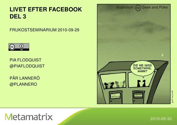 Illustration:   Geek and Poke LIVET EFTER FACEBOOK DEL 3  FRUKOSTSEMINARIUM 2010-09-29     PIA FLODQUIST @PIAFLODQUIST  PÄ...