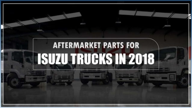Aftermarket parts for isuzu trucks in 2018