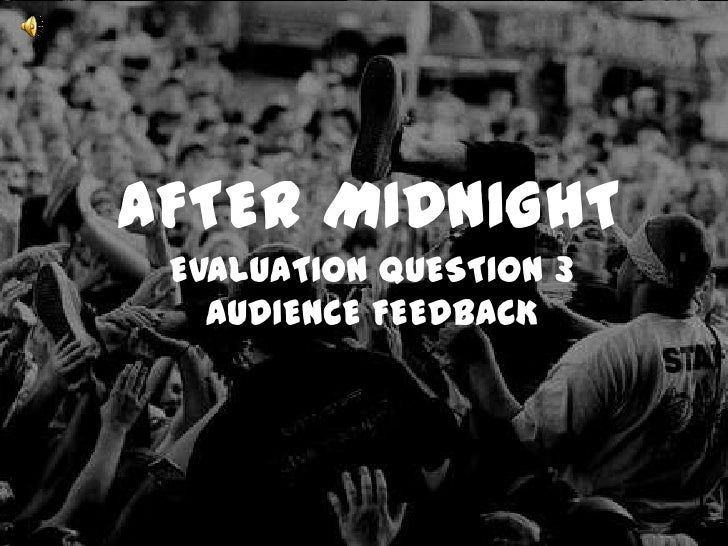 AFTER MIDNIGHT EVALUATION QUESTION 3   AUDIENCE FEEDBACK