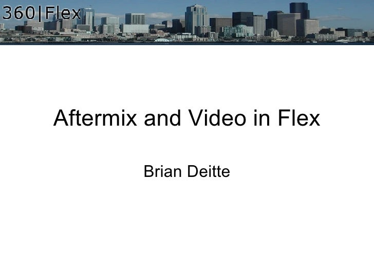 Aftermix and Video in Flex Brian Deitte