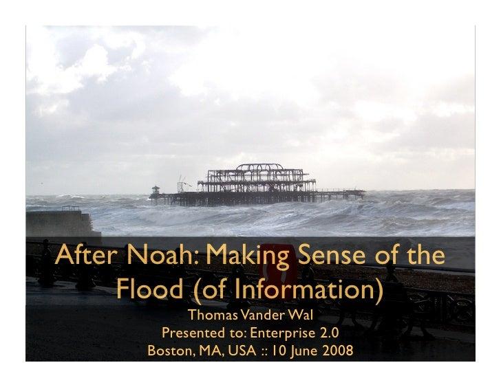 After Noah: Making Sense of the      Flood (of Information)              Thomas Vander Wal          Presented to: Enterpri...