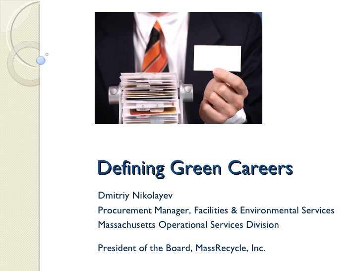 Defining Green Careers Dmitriy Nikolayev Procurement Manager, Facilities & Environmental Services Massachusetts Operationa...