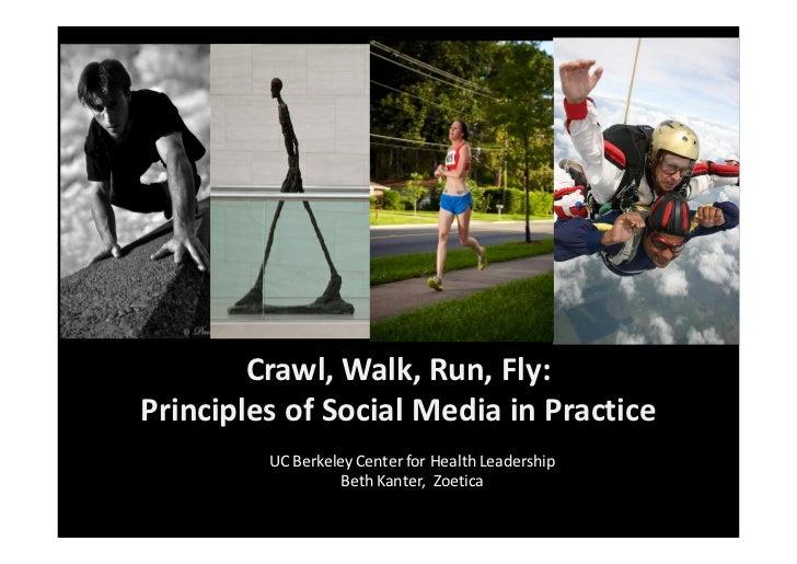 Crawl, Walk, Run, Fly:Principles of Social Media in Practice         UC Berkeley Center for Health Leadership             ...