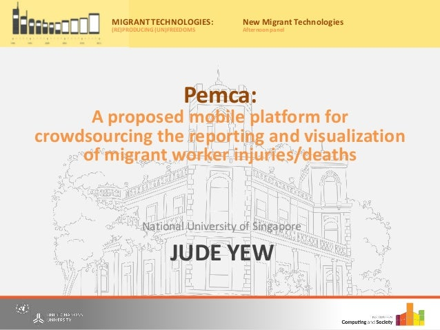 JUDE YEW National University of Singapore Migrant Technologies: (re)producing (un)freedoms Friday, 20th May, 2016 10:00am ...