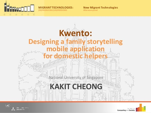 KAKIT CHEONG National University of Singapore Migrant Technologies: (re)producing (un)freedoms Friday, 20th May, 2016 10:0...