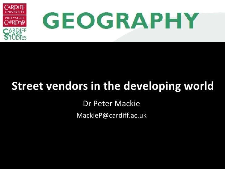 Street vendors in the developing world Dr Peter Mackie [email_address]