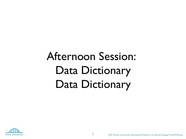 Afternoon Session:Data DictionaryData DictionaryCEC Online, Interactive, Informational Platform on Climate Change Kickoff ...
