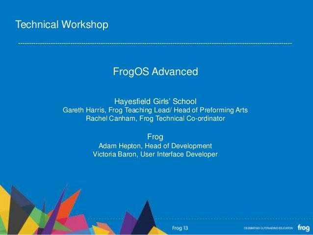 FrogOS AdvancedHayesfield Girls' SchoolGareth Harris, Frog Teaching Lead/ Head of Preforming ArtsRachel Canham, Frog Techn...