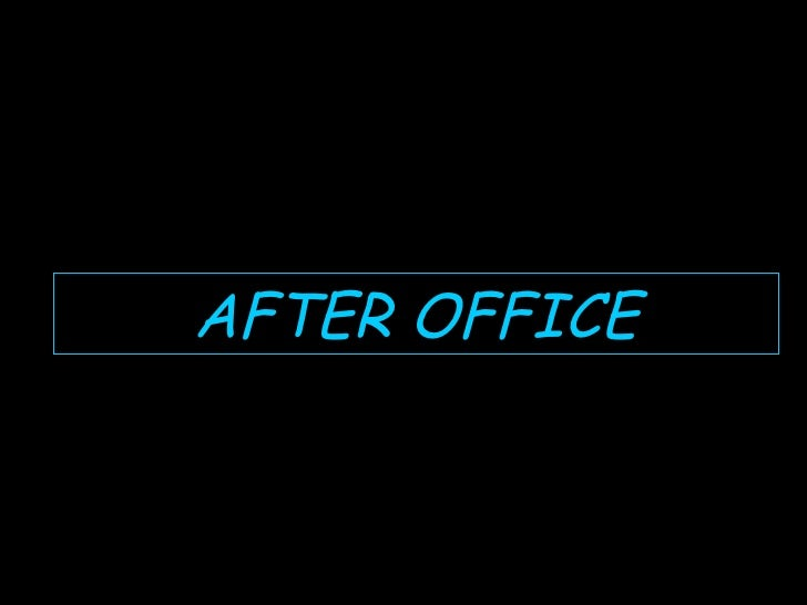 AFTER OFFICE