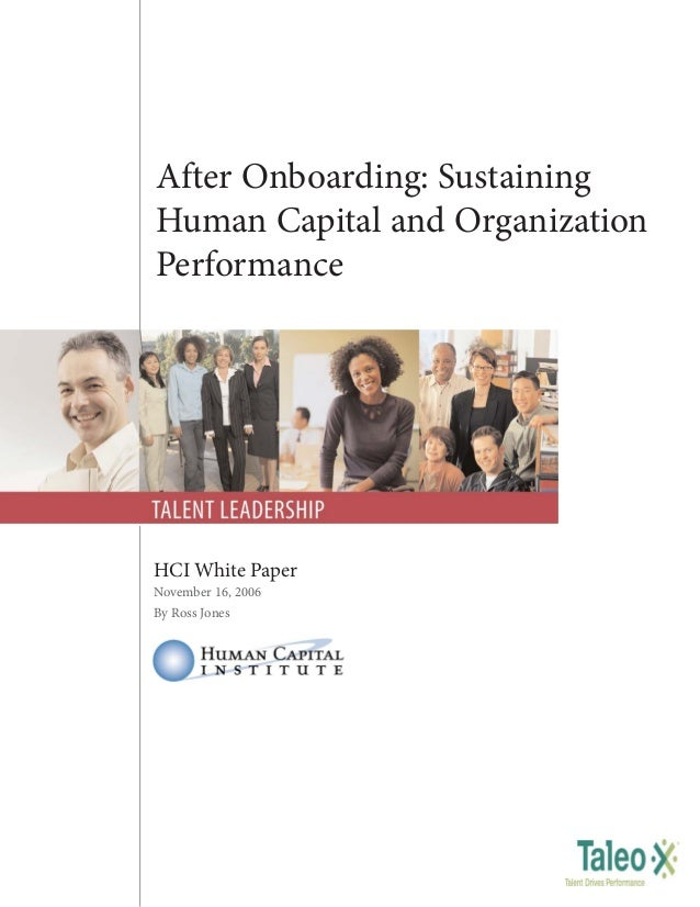 After Onboarding: Sustaining Human Capital and Organization Performance  HCI White Paper November 16, 2006 By Ross Jones