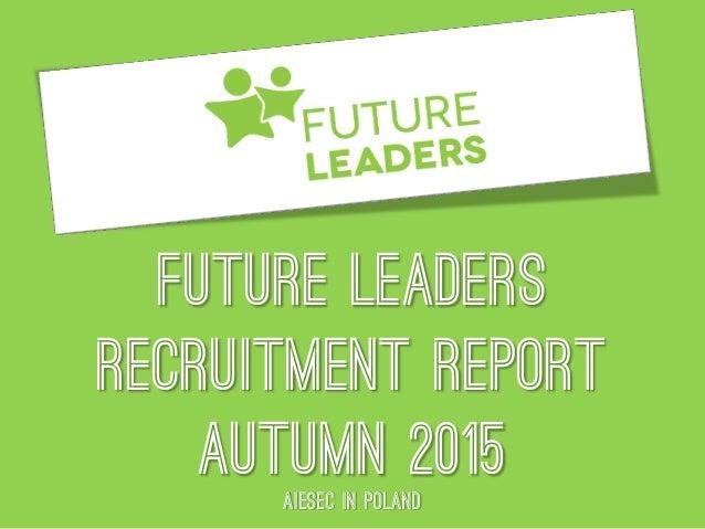 Future leaders recruitment report autumn 2015AIESEc in poland