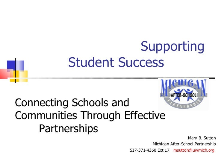 Supporting Student Success Mary B. Sutton Michigan After-School Partnership 517-371-4360 Ext 17  [email_address]   Conne...