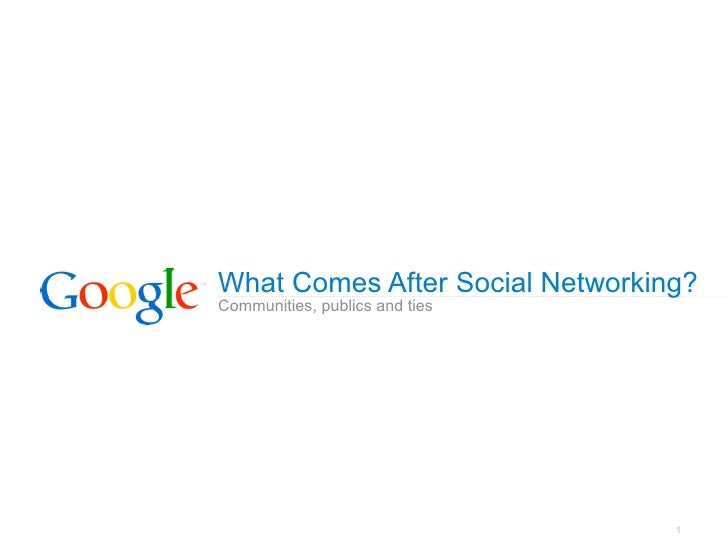 What Comes After Social Networking?Communities, publics and ties                                 1