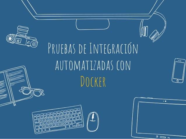 Pruebas de Integración automatizadas con Docker
