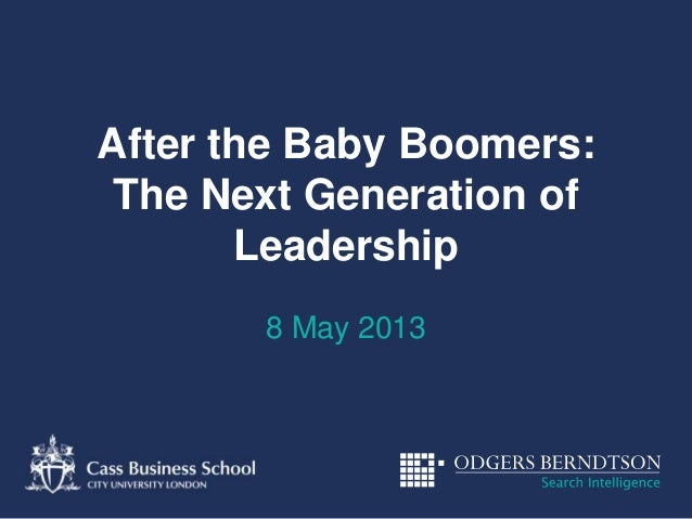 After the Baby Boomers:The Next Generation ofLeadership8 May 2013