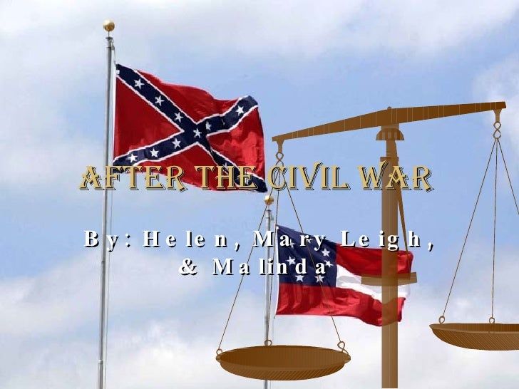 After the Civil War   By: Helen, Mary Leigh, & Malinda