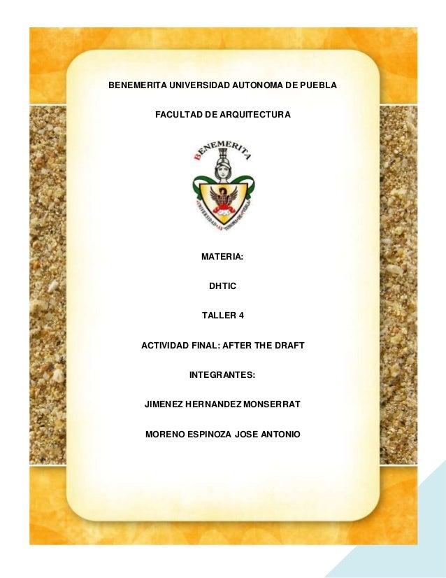 1 BENEMERITA UNIVERSIDAD AUTONOMA DE PUEBLA FACULTAD DE ARQUITECTURA MATERIA: DHTIC TALLER 4 ACTIVIDAD FINAL: AFTER THE DR...