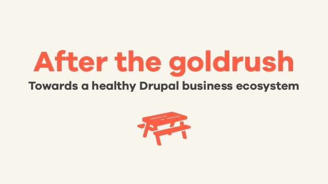 After the goldrush Towards a healthy Drupal business ecosystem
