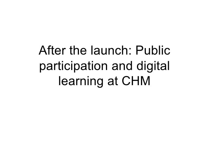 After the launch: Public participation and digital learning at CHM