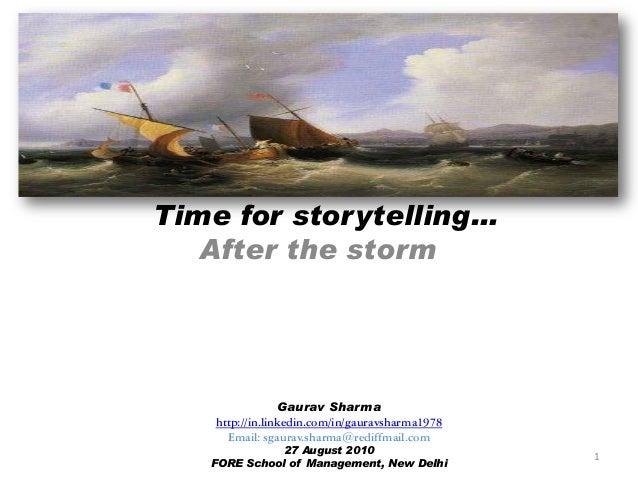 Time for storytelling… After the storm Gaurav Sharma http://in.linkedin.com/in/gauravsharma1978 Email: sgaurav.sharma@redi...