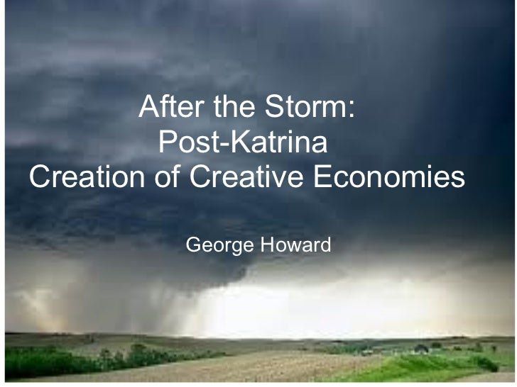 After the Storm: Post-Katrina  Creation of Creative Economies George Howard
