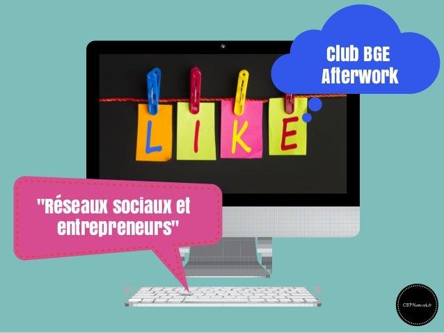 """Club BGE Afterwork """"Réseaux sociaux et entrepreneurs"""" CBPNetwork.fr"""