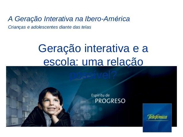 A Geração Interativa na Ibero-América Crianças e adolescentes diante das telas Geração interativa e a escola: uma relação ...