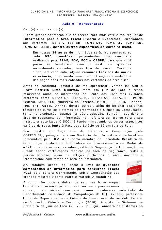 CURSO ON-LINE - INFORMÁTICA PARA ÁREA FISCAL (TEORIA E EXERCÍCIOS) PROFESSORA: PATRÍCIA LIMA QUINTÃO Aula 0 - Apresentação...