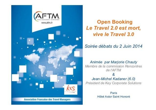 Open Booking Le Travel 2.0 est mort, vive le Travel 3.0 Soirée débats du 2 Juin 2014 Paris Hôtel Astor Saint Honoré Animée...