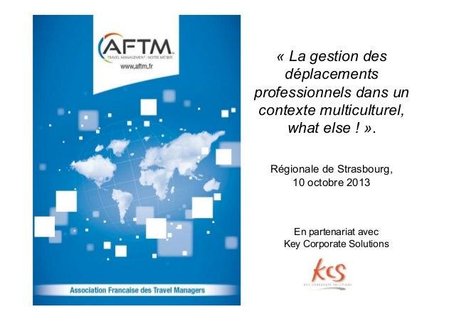« La gestion des déplacements professionnels dans un contexte multiculturel, what else ! ». Régionale de Strasbourg, 10 oc...