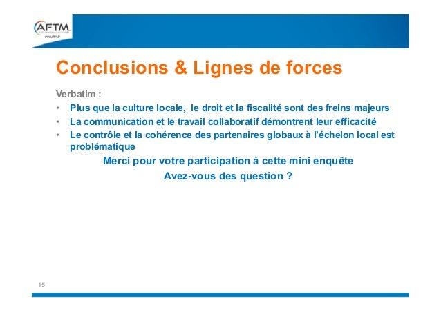 Conclusions & Lignes de forces Verbatim : • Plus que la culture locale, le droit et la fiscalité sont des freins majeurs •...